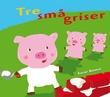 """""""Tre små griser - en ta-og-føle-på bok"""" av Xavier Deneux"""