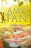 """""""Lykke og glede - roman"""" av Amy Tan"""