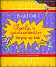 """""""Charlie og sjokoladefabrikken - en pop-up bok"""" av Roald Dahl"""