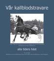 """""""Vår kallbblodstravare - alla tiders häst"""" av Hans-Erik Uhlin"""