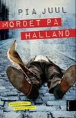 """""""Mordet på Halland - roman"""" av Pia Juul"""