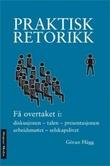 """""""Praktisk retorikk - få overtaket i diskusjonen, talen, presentasjonen, arbeidsmøtet, selskapslivet"""" av Göran Hägg"""