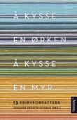 """""""Å kysse en ørken, å kysse en myr - 13 fribyforfattere"""" av Johanne Fronth-Nygren"""