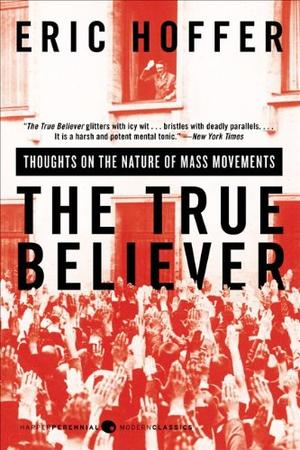 """""""The True Believer - Thoughts on the Nature of Mass Movements (Perennial Classics)"""" av Eric Hoffer"""