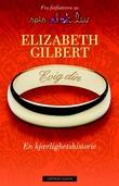 """""""Evig din en kjærlighetshistorie"""" av Elizabeth Gilbert"""