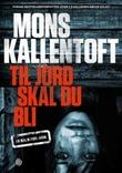 """""""Til jord skal du bli - en Malin Fors-krim"""" av Mons Kallentoft"""