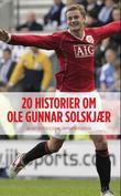 """""""Solskjaer 20 - 20 historier om Ole Gunnar Solskjær"""" av Lars Morten Olsen"""
