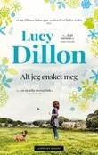 """""""Alt jeg ønsket meg"""" av Lucy Dillon"""