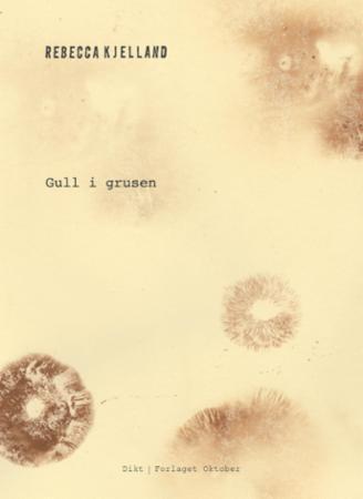 """""""Gull i grusen - dikt"""" av Rebecca Kjelland"""