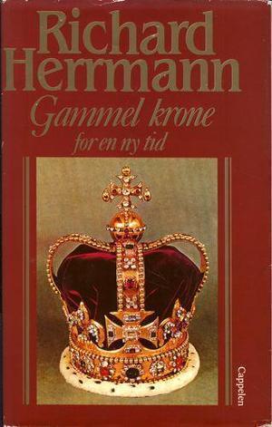 """""""Gammel krone for en ny tid - da solen gikk ned over det britiske verdensriket"""" av Richard Herrmann"""