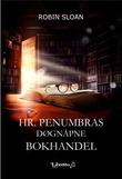 """""""Hr. Penumbras døgnåpne bokhandel - en fantasyroman for Google-generasjonen"""" av Robin Sloan"""