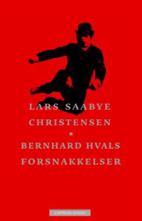 """""""Bernhard Hvals forsnakkelser - roman"""" av Lars Saabye Christensen"""