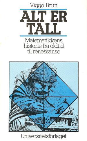 """""""Alt er tall - matematikkens historie i oldtid og middelalder"""" av Viggo Brun"""