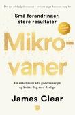 """""""Mikrovaner - en enkel måte å få gode vaner på og kvitte deg med dårlige"""" av James Clear"""