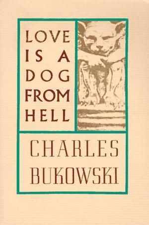 """""""Love is a Dog From Hell"""" av Charles Bukowski"""
