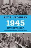 """""""1945 - hat, hevn, håp"""" av Alf R. Jacobsen"""