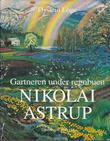 """""""Gartneren under regnbuen hjemstavnskunstneren Nikolai Astrup"""" av Øystein Loge"""