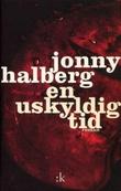 """""""En uskyldig tid - den eneste sanne beretningen om Jan Jakobsen, Rein Skåde, den store Herder og den skjønne Marketa Holdt"""" av Jonny Halberg"""