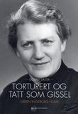 """""""Torturert og tatt som gissel - gåten Ingeborg Holm"""" av Goggi Sæter"""
