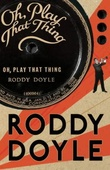 """""""Oh, play that thing - volume two of The last roundup"""" av Roddy Doyle"""