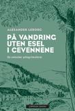 """""""På vandring uten esel i Cevennene - en sekulær pilegrimsferd"""" av Alexander Leborg"""