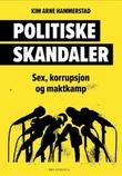 """""""Politiske skandaler sex, korrupsjon og maktkamp"""" av Kim Arne Hammerstad"""