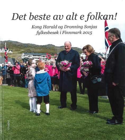 """""""Det beste av alt e folkan! - Kong Harald og Dronning Sonjas fylkesbesøk i Finnmark 2015"""" av Anna Solvoll Rognmo"""