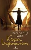 """""""Bare vanlig vann"""" av Kajsa Ingemarsson"""