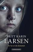 """""""Av lys er du kommet - roman"""" av Britt Karin Larsen"""