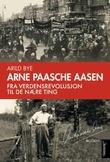 """""""Arne Paasche Aasen - fra verdensrevolusjon til de nære ting"""" av Arild Bye"""