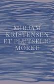 """""""Et plutselig mørke - roman"""" av Mirjam Kristensen"""