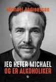 """""""Jeg heter Michael og er alkoholiker"""" av Michael Andreassen"""