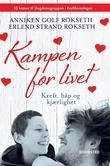 """""""Kampen for livet - kreft, håp og kjærlighet"""" av Anniken Golf Rokseth"""