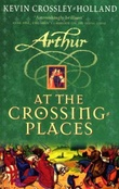 """Arthur - at the crossing places"" av Kevin Crossley-Holland"