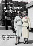 """""""På høye hæler i Amerika unge Agder-kvinner i etterkrigårenes New York"""" av Siv Ringdal"""