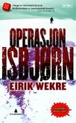 """""""Operasjon Isbjørn - thriller"""" av Eirik Wekre"""