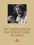 """""""Syv fortellinger fra Norges krig på havet"""" av Leif Vetlesen"""