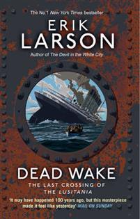 """Dead wake - the last crossing of the Lusitania"" av Erik Larson"