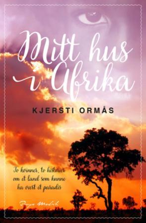 """""""Mitt hus i Afrika"""" av Kjersti Ormås"""