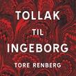 """""""Tollak til Ingeborg"""" av Tore Renberg"""
