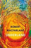 """""""Underland a deep time journey"""" av Robert Macfarlane"""