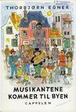 """""""Musikantene kommer til byen - en liten musikant-historie med viser og muntre musikanter"""" av Thorbjørn Egner"""