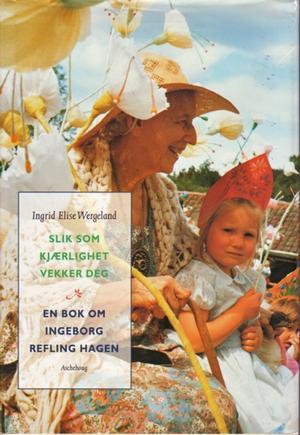 """""""Slik som kjærlighet vekker deg - en bok om Ingeborg Refling Hagen"""" av Ingrid Elise Wergeland"""