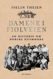 """""""Damene i Fiolveien - en historie om norske husmødre"""" av Iselin Theien"""