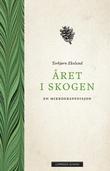 """""""Året i skogen en mikroekspedisjon"""" av Torbjørn Ekelund"""