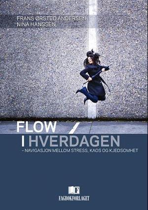 """""""Flow i hverdagen - navigasjon mellom stress, kaos og kjedsomhet"""" av Frans Ørsted Andersen"""
