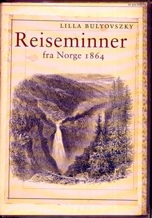 """""""Reiseminner fra Norge 1864"""" av Lilla Bulyovszky"""