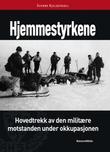 """""""Hjemmestyrkene - hovedtrekk av den militære motstanden under okkupasjonen"""" av Sverre Kjeldstadli"""