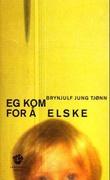 """""""Eg kom for å elske - roman"""" av Brynjulf Jung Tjønn"""