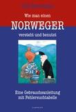 """""""Wie man einen Norweger versteht und benutz - eine Gebrauchsanweisung mit Tabelle zur Fehlersuche"""" av Odd Børretzen"""